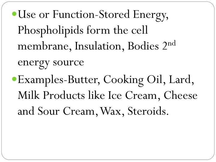 Use or Function-Stored Energy, Phospholipids form the cell membrane, Insulation, Bodies 2