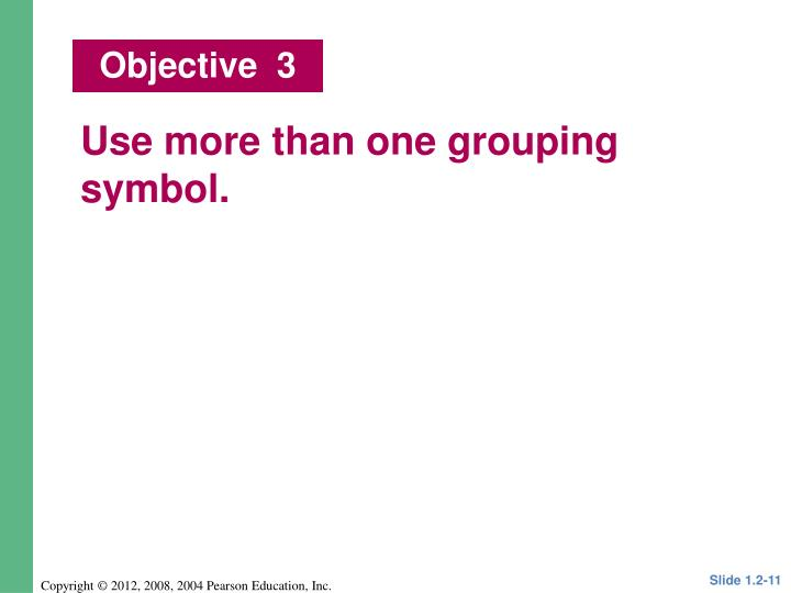 Use more than one grouping symbol.