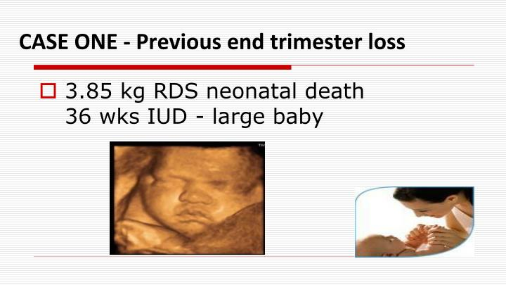 CASE ONE - Previous end trimester loss