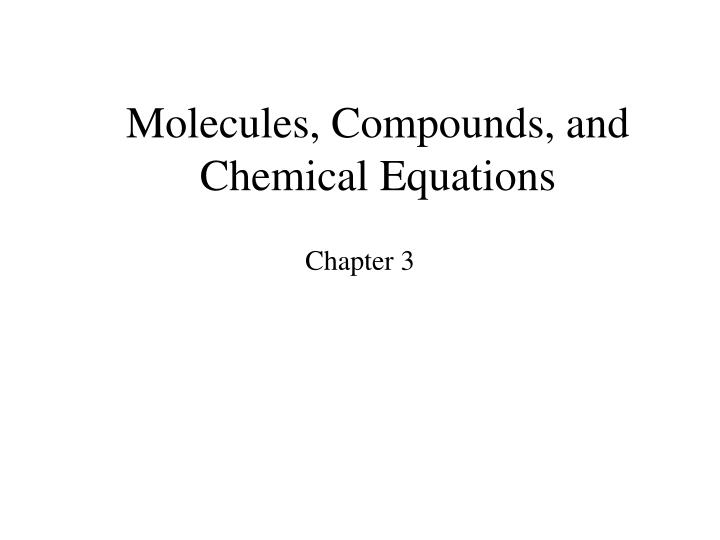 Molecules compounds and chemical equations
