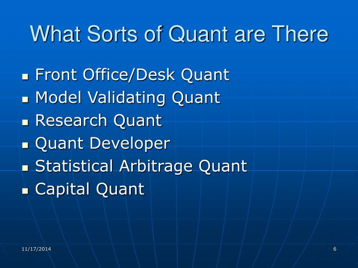What Sorts of Quant are There