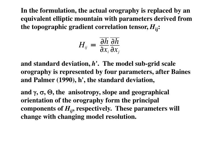 In the formulation, the actual orography is replaced by an equivalent elliptic mountain with parameters derived from the topographic gradient correlation tensor,