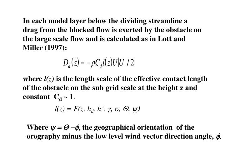 In each model layer below the dividing streamline a drag from the blocked flow is exerted by the obstacle on the large scale flow and is calculated as in Lott and Miller (1997):
