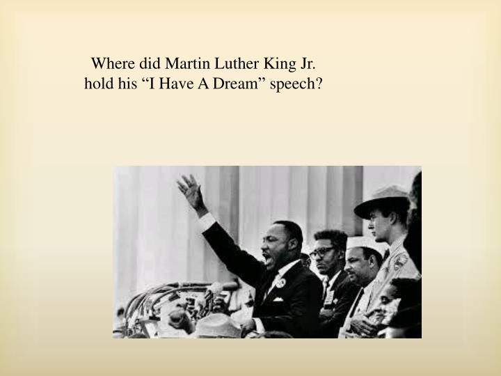 """Where did Martin Luther King Jr. hold his """"I Have A Dream"""" speech?"""