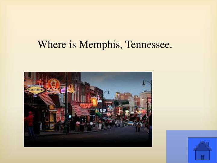 Where is Memphis, Tennessee.