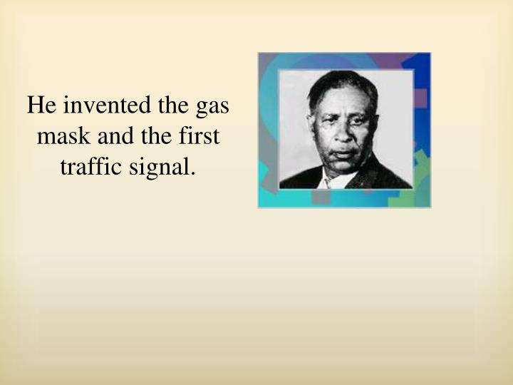 He invented the gas mask and the first traffic signal.