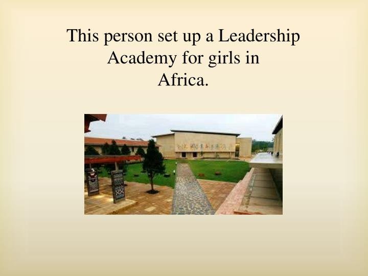 This person set up a Leadership Academy for girls in