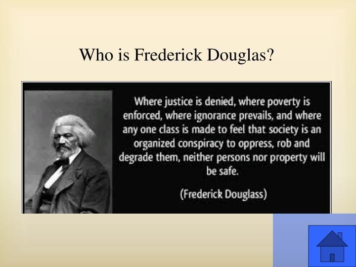 Who is Frederick Douglas?