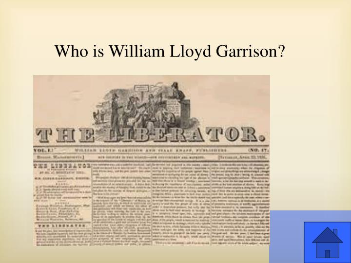 Who is William Lloyd Garrison?
