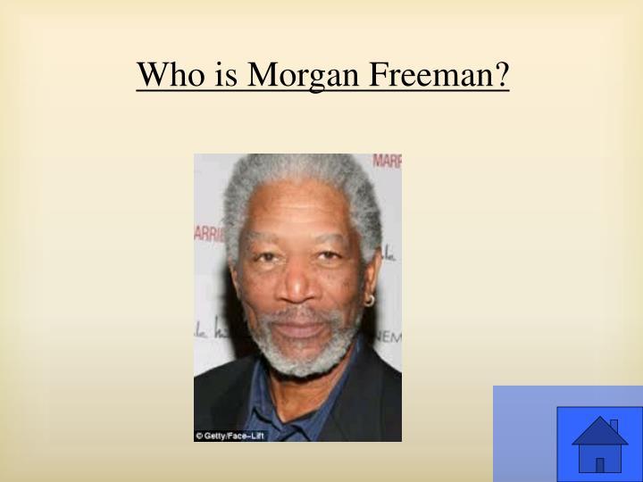 Who is Morgan Freeman?