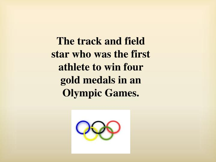 The track and field star who was the first athlete to win four gold medals in an Olympic Games.