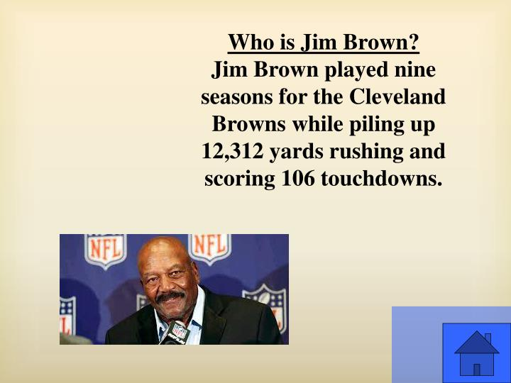 Who is Jim Brown?