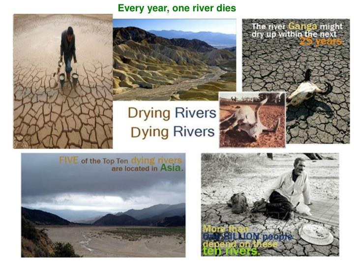 Every year, one river dies