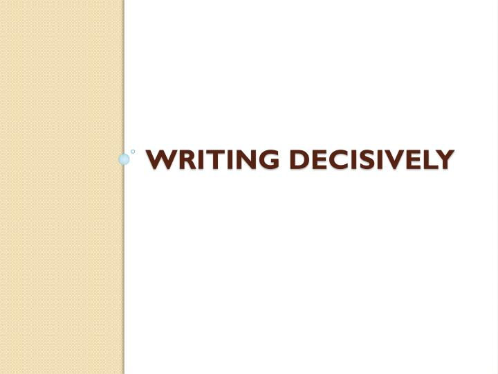 Writing Decisively