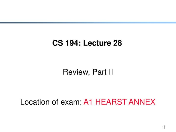 Cs 194 lecture 28