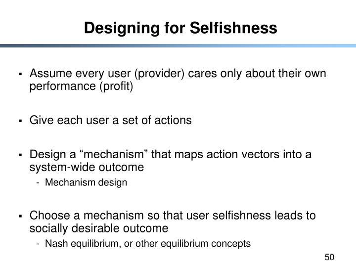 Designing for Selfishness