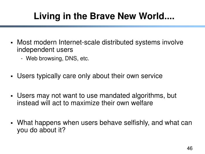 Living in the Brave New World....