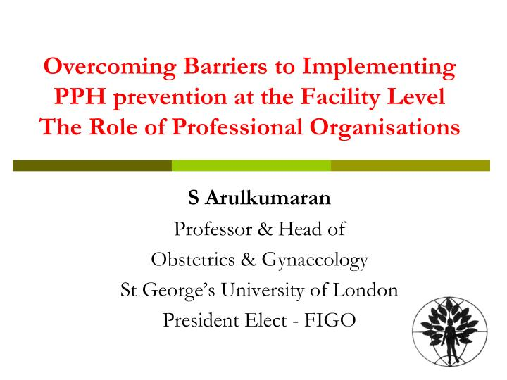 Overcoming Barriers to Implementing PPH prevention at the Facility Level