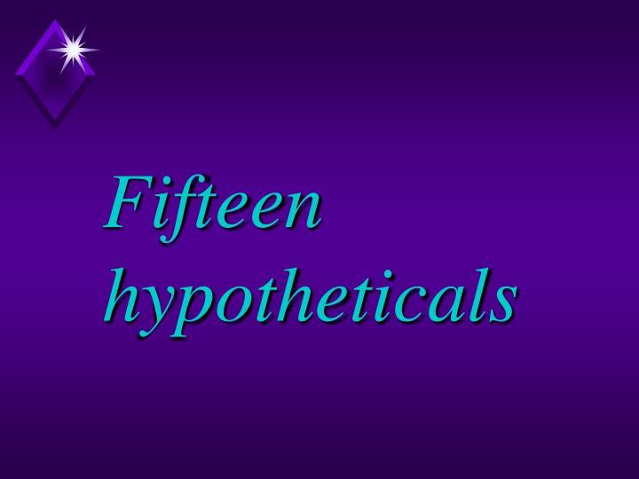Fifteen hypotheticals