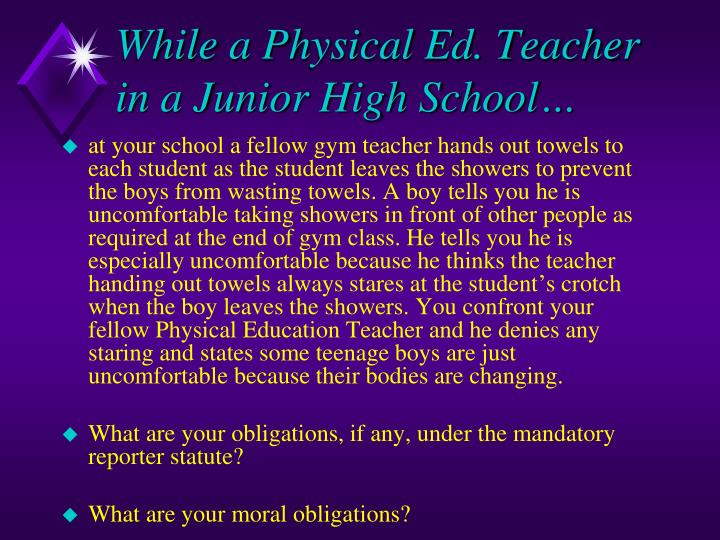While a Physical Ed. Teacher in a Junior High School…
