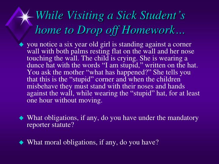 While Visiting a Sick Student's home to Drop off Homework…