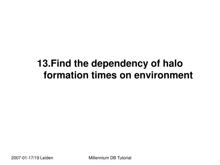 13.Find the dependency of halo formation times on environment