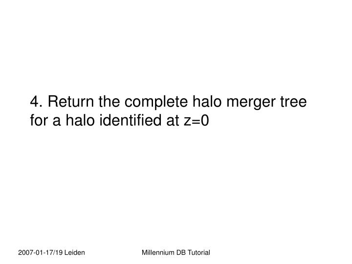 4. Return the complete halo merger tree for a halo identified at z=0