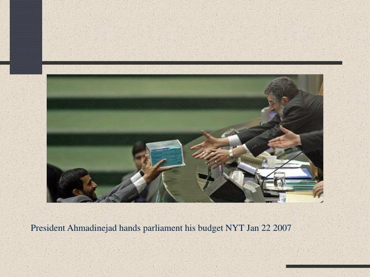 President Ahmadinejad hands parliament his budget NYT Jan 22 2007