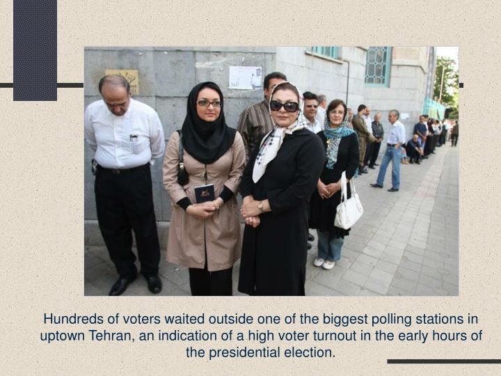 Hundreds of voters waited outside one of the biggest polling stations in uptown Tehran, an indication of a high voter turnout in the early hours of the presidential election.