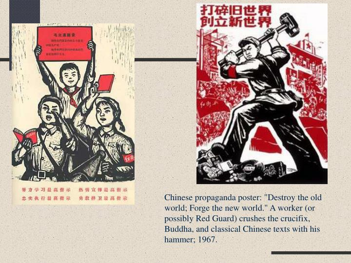 """Chinese propaganda poster: """"Destroy the old world; Forge the new world."""" A worker (or possibly Red Guard) crushes the crucifix, Buddha, and classical Chinese texts with his hammer; 1967."""
