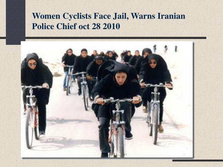Women Cyclists Face Jail, Warns Iranian Police Chief oct 28 2010