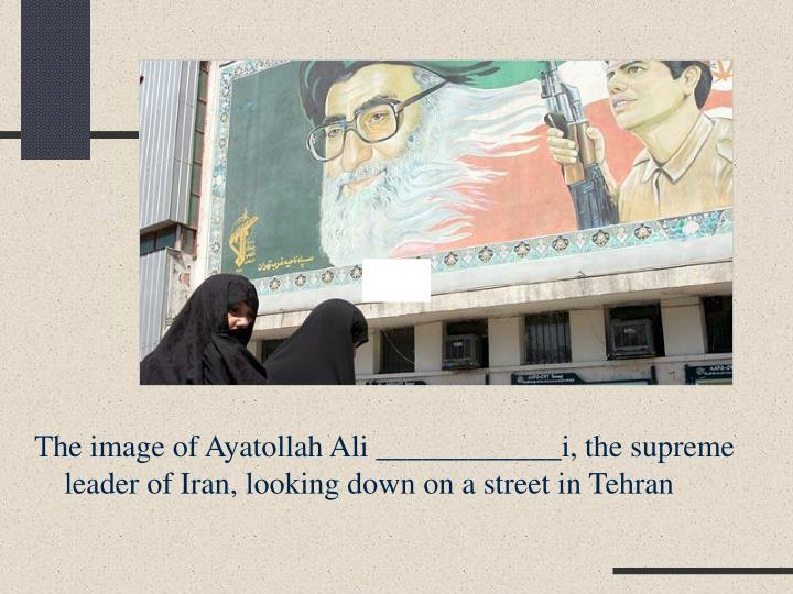 The image of Ayatollah Ali ____________i, the supreme leader of Iran, looking down on a street in Tehran