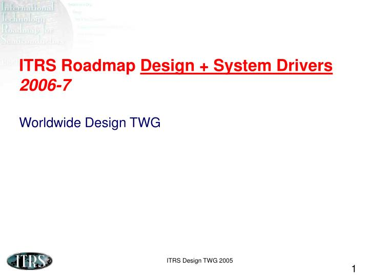Itrs roadmap design system drivers 2006 7 worldwide design twg