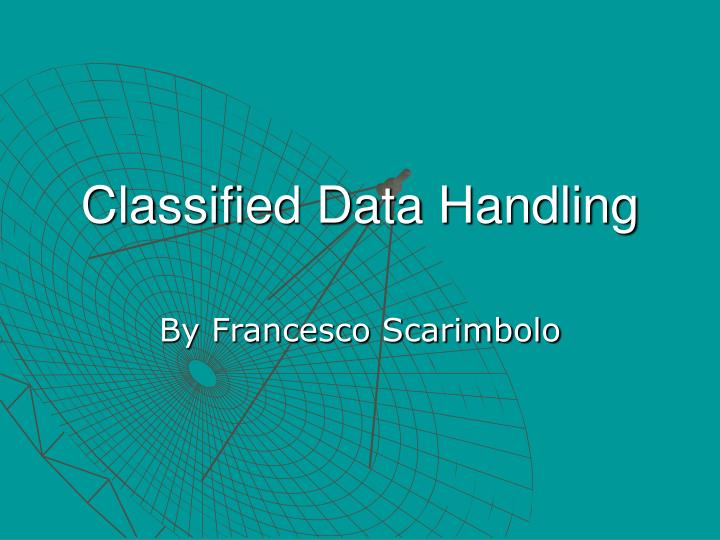 Classified data handling