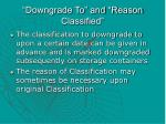 downgrade to and reason classified