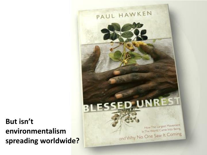 But isn't environmentalism spreading worldwide?