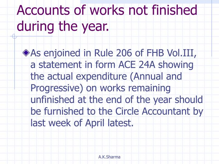 Accounts of works not finished during the year.