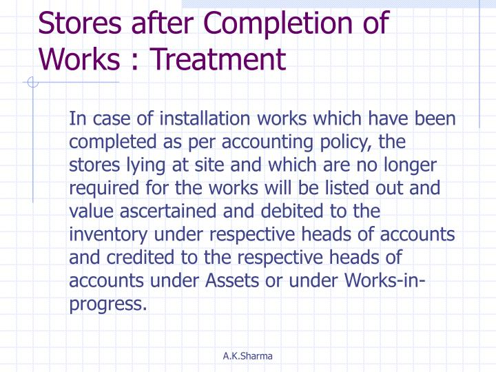 Stores after Completion of Works : Treatment