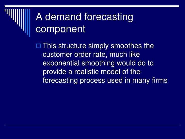 A demand forecasting component
