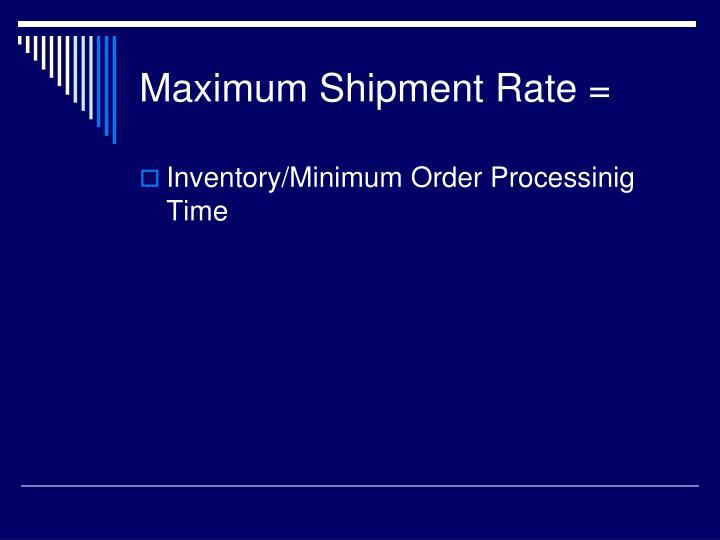 Maximum Shipment Rate =