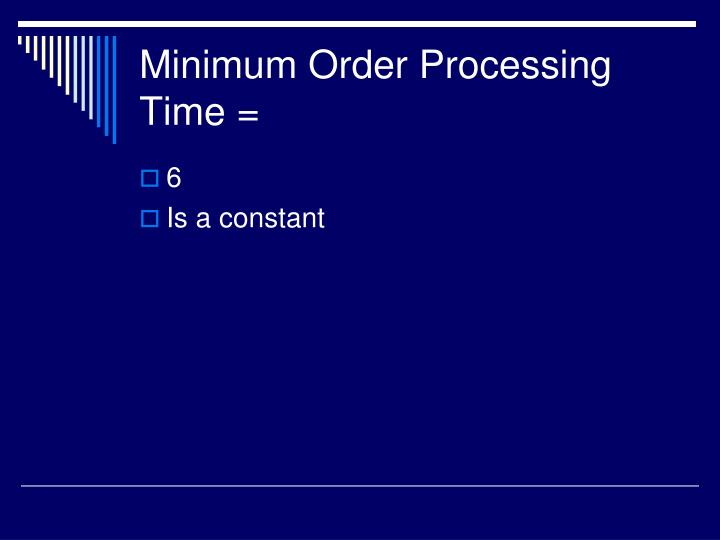 Minimum Order Processing Time =