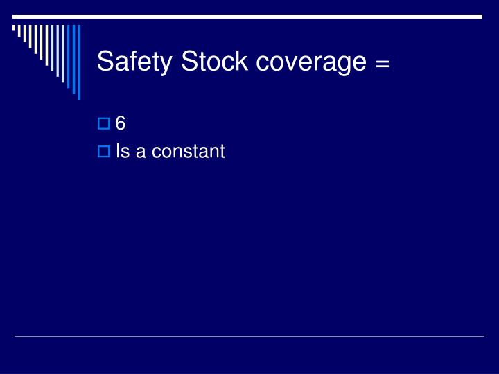 Safety Stock coverage =