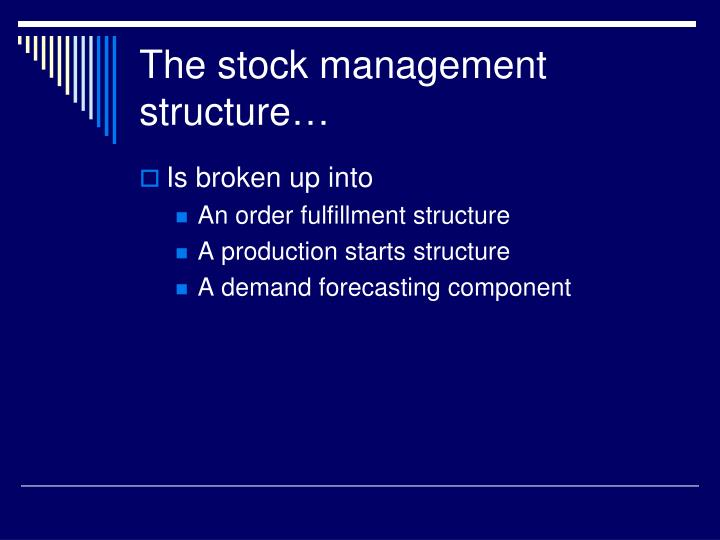 The stock management structure…