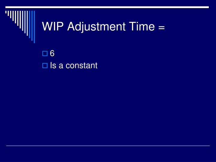 WIP Adjustment Time =