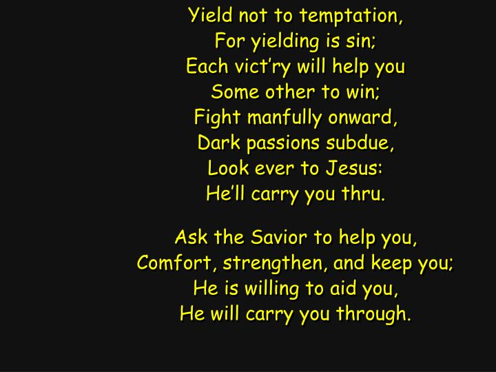 Yield not to temptation,