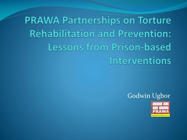 prawa partnerships on torture rehabilitation and prevention lessons from prison based interventions