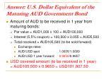 answer u s dollar equivalent of the maturing aud government bond