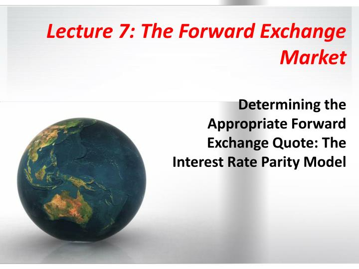 lecture 7 the forward exchange market