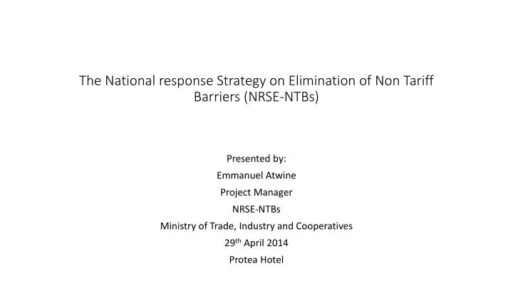 The National response Strategy on Elimination of Non Tariff Barriers (NRSE-NTBs)
