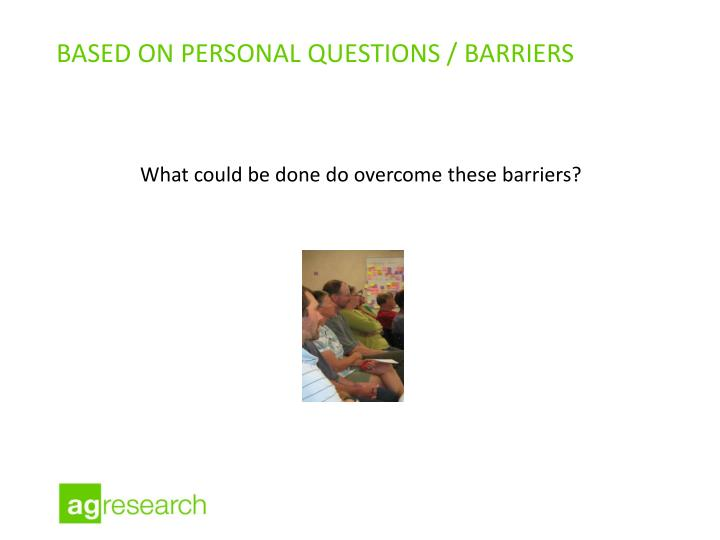 Based on personal questions / barriers